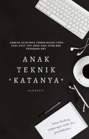 "Anak Teknik ""Katanya"" by NamHopyy"