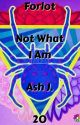 Forlot: Not What I Am - Book Twenty by Forlot_Forever