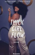 Thick Girl Flow by Xcuses