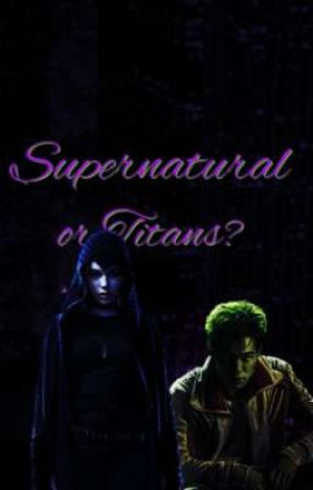 Supernatural or Titans? ~ a Dc new generation  by Jane_the_fairy