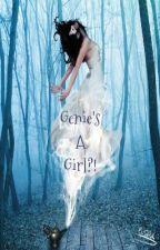 Genie's A Girl?! by Kyrifics