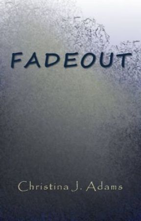 Fadeout by ChristinaJAdams