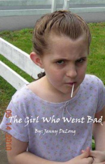 The Girl Who Went Bad