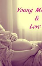 Young Mother and Love ( book#1 ) by norlene16
