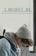 I Might Be (Boyxboy) by MeltedCandy