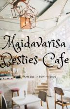 Maidavarisa - Besties Cafe by umbacteria