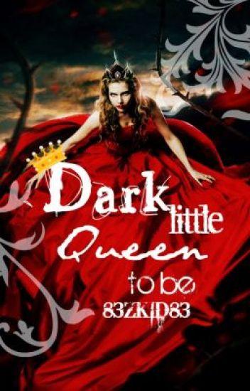 The Dark Little Queen To Be