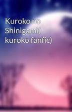 Kuroko no Shinigami( kuroko fanfic) by darknessshroudhikari