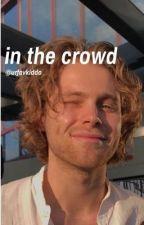 in the crowd • luke hemmings  by urfavkiddo