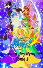 Winx Club, le retour des Nymphes (Tome 1) by Silveriku