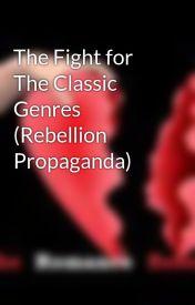The Fight for The Classic Genres (Rebellion Propaganda) by TheRomanceRebellion