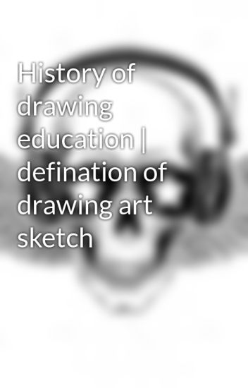 History of drawing education | defination of drawing art sketch