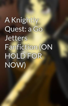 A Knightly Quest: a Go Jetters Fanfiction by GoJetterslover39