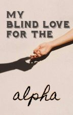 My Blind Love For The Alpha by janexdoex