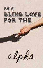 My Blind Love For The Alpha by wolvesxalpha