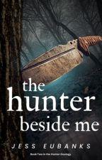 The Hunter Beside Me by JessEubanks