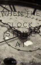 When the Clock Strike In [COMPLETED] by khionenyx08