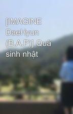 [IMAGINE DaeHyun (B.A.P)] Quà sinh nhật by Zyul095