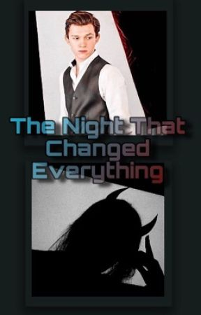 The Night That Changed Everything |Tom Holland X Reader| by -southsiden