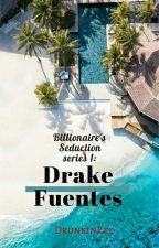 Billionaire's Seduction series 1 : Drake Fuentes by DrunkinRed
