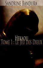 Hékaou [1] - Le Jeu des Dieux by SandrineBandura