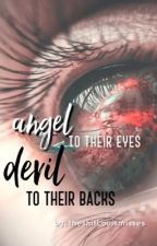 Angel to their eyes, Devil to their backs by make_the_world_stop