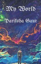 My world by pariksha_gaur