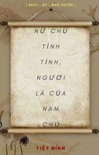 [ BHTT _ QT _ Mau Xuyên _  Hoàn ] Nữ Chủ Tỉnh Tỉnh, Ngươi Là Nam Chủ - Tiết Nính by Congtu16