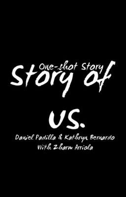 Story of Us. (Kathryn Bernardo and Daniel Padilla- Oneshot)