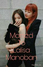 Married to Lalisa Manoban (COMPLETED) by KySha_30