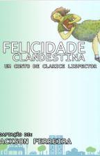 Felicidade Clandestina by Un1verso_