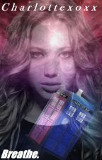 Breathe // Doctor Who Fanfic by taylorisnotamoose