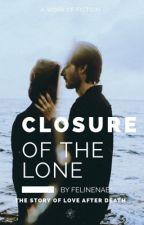 CLOSURE OF THE LONE by FelineNabi