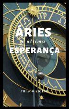 Áries: A Última Esperança by ThiagoVictor6