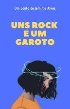 Um Conto: Uns Rock e um Garoto by JemimaAlvess
