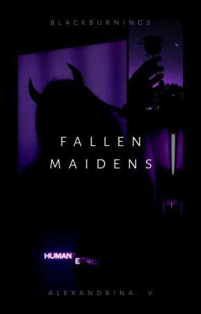 Fallen Maidens | A Work In Progress | by blackburnings
