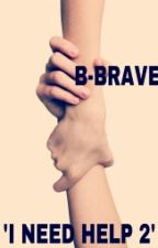 I need help 2 (B-Brave fanfiction) by -BBrave