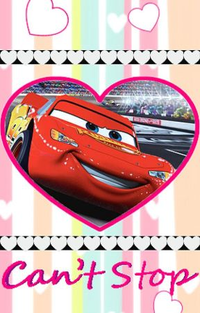 Can't Stop ~A Lightning McQueen x Reader~ by RamenOfTheNoodle