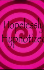 Hopelessly Hypnotized  by Not_Here_Anymore__