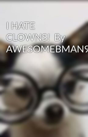 I HATE CLOWNS!  By  AWESOMEBMAN99 by AwesomeBman99