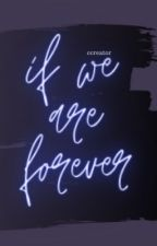If We Are Forever by ccreator