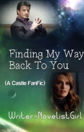 Finding My Way Back To You (A Castle FanFic) (ON HOLD