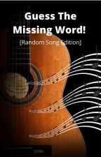 Guess The Missing Word! [Random song Addition] by bananaboy73