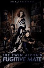The Twin Alphas' Fugitive Mate by LOLZ_SmileyFace