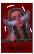 Angel love Demon ( ON HOLD ) by Rosercl
