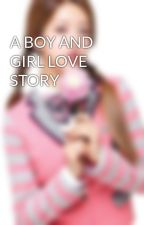 A BOY AND GIRL LOVE STORY by peytonlist06