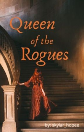 Queen of the Rogues by skylar_hopeee