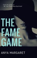 The Fame Game by AnyaMargaretNovels