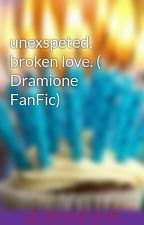 unexspeted, broken love. ( Dramione FanFic) by wizzerdwriter
