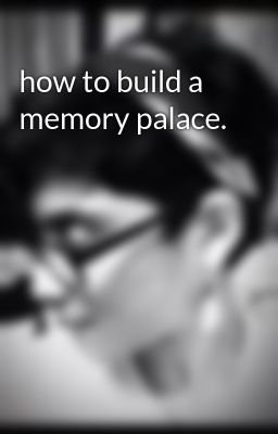 how to build a memory palace.